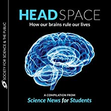 Head Space: How Our Brains Rule Our Lives | Livre audio Auteur(s) : Kathiann Kowalski, Esther Landhuis, Ashley Yeager, Laura Sanders, Amanda Leigh Mascarelli, Bethany Brookshire Narrateur(s) : Neil Holmes