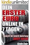 Dein erster Euro online in 7 Tagen: Eine Schritt-f�r-Schritt Anleitung f�r das Geld verdienen im Internet