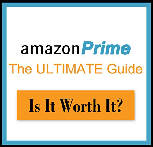 Amazon Prime: The Ultimate Guide - Is it Worth It?  Kindle Owners Lending Library (Amazon Prime Uncovered) (Kindle Owners Lending compare prices)