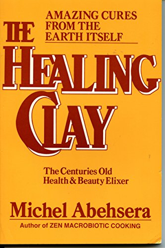 The Healing Clay: The Centuries Old Health and Beauty Elixer, Abehsera, Michel