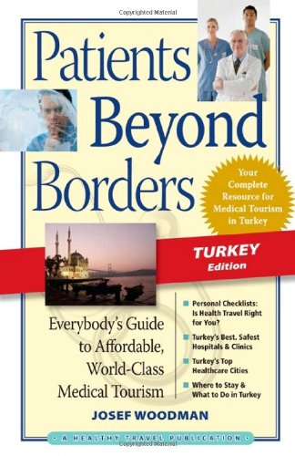 Patients Beyond Borders Turkey Edition: Everybody's Guide to Affordable, World-Class Medical Tourism