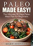 Paleo Diet: Paleo Made Easy! The Ultimate 30 Days Paleo Meal Plan for Beginners (Paleo Made Simple)