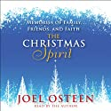 The Christmas Spirit: Memories of Family, Friends, and Faith (       UNABRIDGED) by Joel Osteen Narrated by Joel Osteen