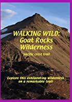 Walking Wild : Goat Rocks Wilderness (pacific crest trail)