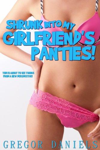 Shrunk into My Girlfriend's Panties! (Shrinking Erotica), by Gregor Daniels