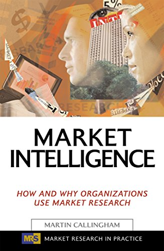 Image for Market Intelligence: How and Why Organizations Use Market Research (Market Research in Practice)