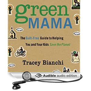 Green Mama: The Guilt-Free Guide to Helping You and Your Kids Save the Planet (Unabridged)