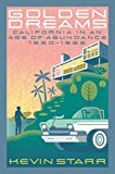 Golden Dreams: California in an Age of Abundance, 1950-1963 (Americans and the California Dream)