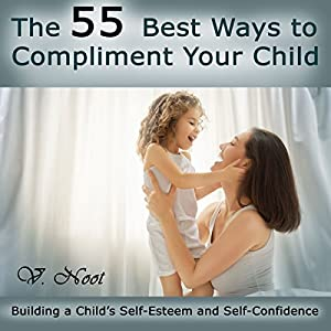 The 55 Best Ways to Compliment Your Child Audiobook