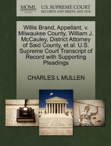 Willis Brand, Appellant, v. Milwaukee County, William J. McCauley, District Attorney of Said County, et al. U.S. Supreme Court Transcript of Record with Supporting Pleadings