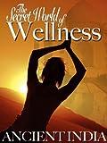 Secret World of Wellness Ancient India