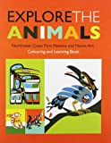 Explore the Animals: Northwest Coast First Nations & Native Art Colouring Book