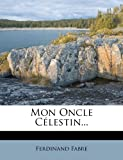 img - for Mon Oncle Celestin... (French Edition) book / textbook / text book