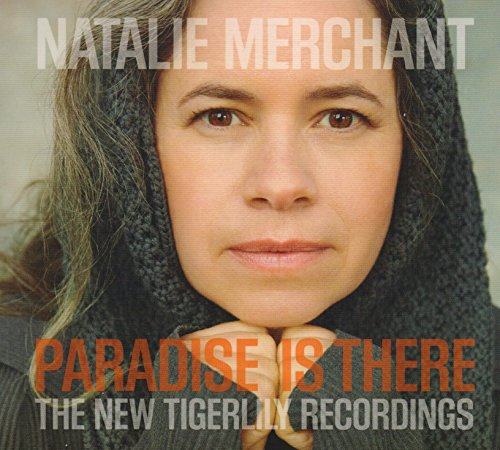 Natalie Merchant - Paradise Is There: The New Tigerlily Recordings (Cd/dvd) - Zortam Music