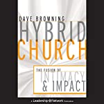 Hybrid Church: The Fusion of Intimacy and Impact | Dave Browning