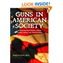 Guns in American Society: An Encyclopedia of History, Politics, Culture, and the Law 2 Vols: Guns in American Society [3 volumes]: An Encyclopedia of ... Politics, Culture, and the Law, 2nd Edition