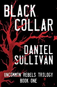 Black Collar: Book 1 Of The Uncommon Rebels Trilogy by Daniel Sullivan ebook deal