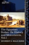 The Egyptian Sudan (in two volumes), Vol.I: Its History and Monuments by Sir Ernest  A. Wallis Budge