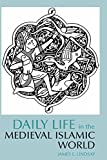 Daily Life in the Medieval Islamic World (Daily Life Through History)