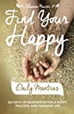 img - for Find Your Happy Daily Mantras: 365 Days of Motivation for a Happy, Peaceful and Fulfilling Life. book / textbook / text book