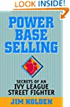 Power Base Selling: Secrets of an Ivy...