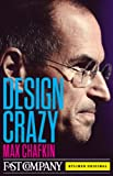 Design Crazy: Good Looks, Hot Tempers, and True Genius at Apple