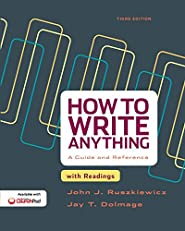 How to Write Anything: A Guide and Reference with Readings, Third Edition