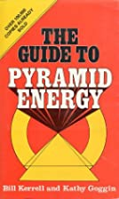 The Guide to Pyramid Energy by Kathy Goggin…