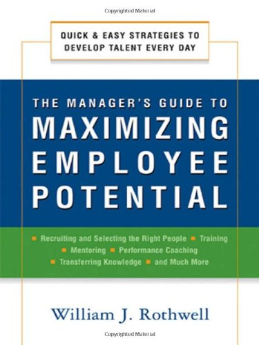 The Manager's Guide to Maximizing Employee Potential: Quick and Easy Strategies to Develop Talent Every Day
