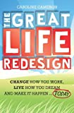 Caroline Cameron The Great Life Redesign: Change How You Work, Live How You Dream and Make It Happen ... Today