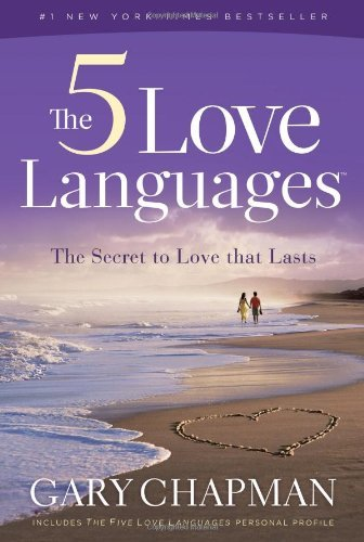 Gary Chapman - The Five Love Languages: How To Express Heartfelt Commitment To Your Mate