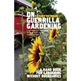 On Guerrilla Gardening: A Handbook for Gardening without Boundariesby Richard Reynolds