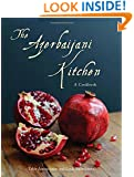 The Azerbaijani Kitchen: A Cookbook