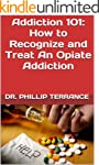 Addiction 101: How to Recognize and T...