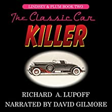 The Classic Car Killer: The Lindsey & Plum Detective Series, Book Two (       UNABRIDGED) by Richard A. Lupoff Narrated by David Gilmore