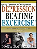 DEPRESSION BEATING EXCERCISE: Discover 5 Secrets To easily Start Beating Depression With Excercise In 7 Days (Fighting Depression & Winning Series)