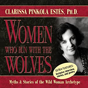 Women Who Run with the Wolves: Myths and Stories of the Wild Woman Archetype Audiobook by Clarissa Pinkola Estes Narrated by Clarissa Pinkola Estes