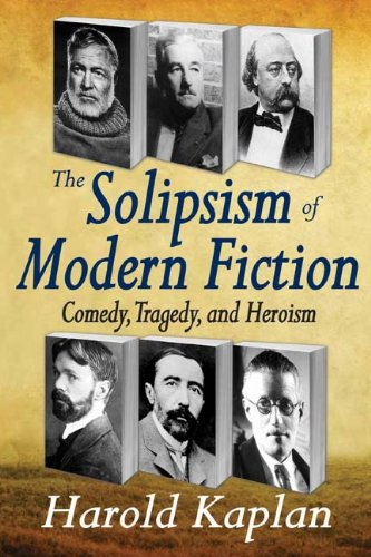 The Solipsism of Modern Fiction: Comedy, Tragedy, and Heroism, Harold Kaplan