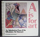 img - for A Is for Art: An Alphabetical Tour of the Milwaukee Art Museum book / textbook / text book