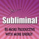 Be More Productive Subliminal: Have More Energy & Be Less Busy Hypnosis, Sleep Meditation, Binaural Beats, Self Help  by Subliminal Hypnosis Narrated by Joel Thielke