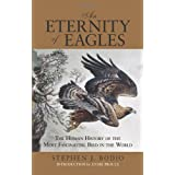 An Eternity of Eagles: The Human History of the Most Fascinating Bird in the Worldby Stephen J. Bodio