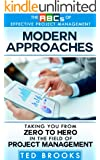Modern Approaches: Taking You from Zero to Hero in the Field of Project Management (The ABC's of Effective Project Management Book 3) (English Edition)