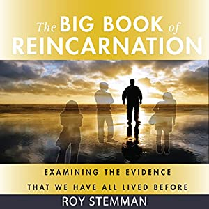 The Big Book of Reincarnation: Examining the Evidence That We Have All Lived Before Audiobook