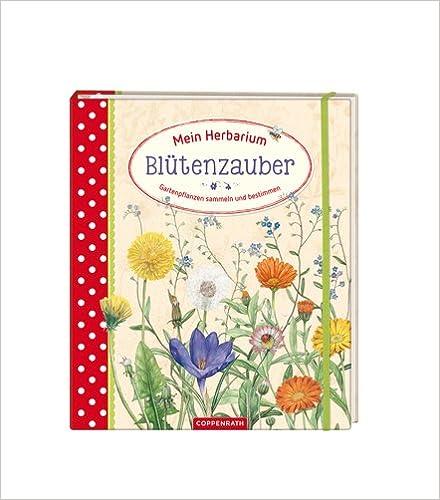 Mein herbarium bl tenzauber gartenpflanzen sammeln und bestimmen - Gartenpflanzen bestimmen ...