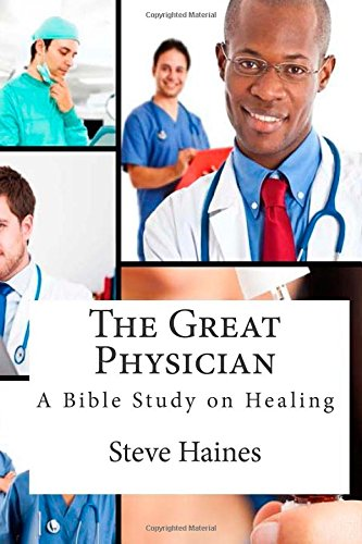 The Great Physician: A Bible Study on Healing