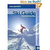 Ski Guide Nordamerika: Mit Infos zu Heliskiing & Snowboarding und detaillierten Pistenplänen. 100 Skigebiete -...