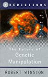 The Future of Genetic Manipulation (Predictions) (0297841165) by Winston, Robert