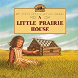 Image of A Little Prairie House (My First Little House Books)