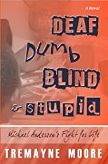 Deaf, Dumb, Blind &amp; Stupid: Michael Anderson&#39;s Fight For Life