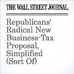 Republicans' Radical New Business-Tax Proposal, Simplified (Sort Of) | Richard Rubin